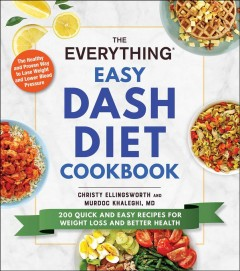 The everything easy DASH diet cookbook : 200 quick and easy recipes for weight loss and better health