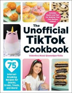 The unofficial TikTok cookbook : 75 Internet-breaking recipes for snacks, drinks, treats, and more!