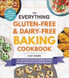 The everything gluten-free & dairy-free baking cookbook : 200 recipes for delicious baked goods without gluten or dairy