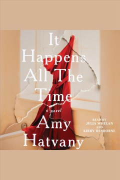 It happens all the time : a novel [electronic resource] / Amy Hatvany.