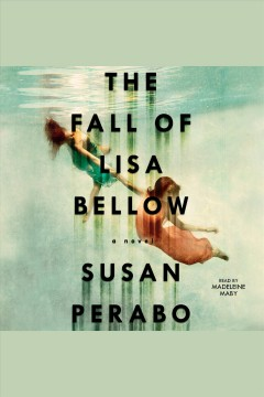 The fall of Lisa Bellow : a novel [electronic resource] / Susan Perabo.