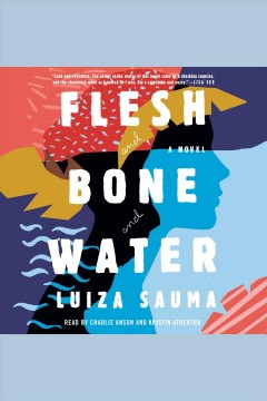 Flesh and bone and water : a novel [electronic resource] / Luiza Sauma.