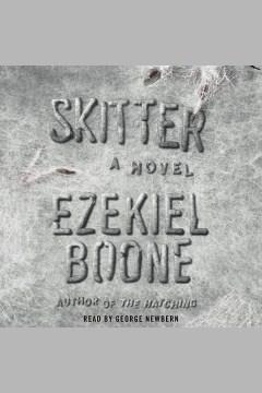 Skitter : a novel [electronic resource] / Ezekiel Boone.