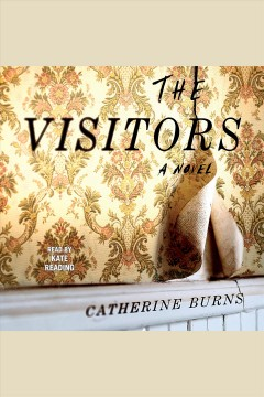 The visitors : a novel [electronic resource] / Catherine Burns.