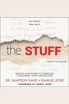 The stuff : unlock your power to overcome challenges, soar, and succeed [electronic resource] / Sharlee Jeter and Sampson Davis.
