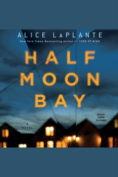 Half Moon Bay : a novel [electronic resource] / Alice LaPlante.
