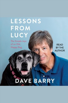 Lessons from Lucy [electronic resource] : the simple joys of an old, happy dog / Dave Barry.