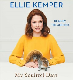 My squirrel days / Ellie Kemper.