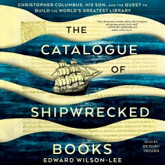 The catalogue of shipwrecked books [electronic resource] : young Columbus and the quest for a universal library / Edward Wilson-Lee.