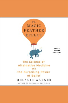 The magic feather effect : the science of alternative medicine and the surprising power of belief [electronic resource] / Melanie Warner.