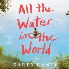 All the water in the world : a novel [electronic resource] / Karen Raney.