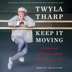 Keep it moving [electronic resource] : lessons for the rest of your life / Twyla Tharp.