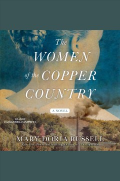 The women of the copper country [electronic resource] / a novel by Mary Doria Russell.