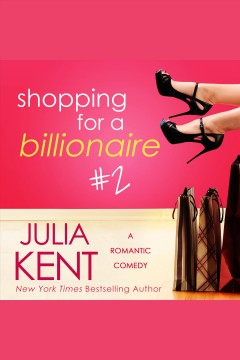 Shopping for a billionaire : a romantic comedy. #2 [electronic resource] / Julia Kent.