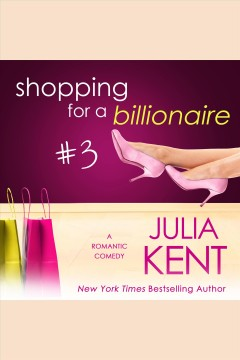 Shopping for a billionaire : a romantic comedy. #3 [electronic resource] / Julia Kent.