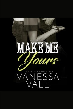Make me yours [electronic resource] / Vanessa Vale.