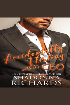 Accidentally Flirting with the CEO : Whirlwind Romance, no. 1 [electronic resource] / Shadonna Richards.