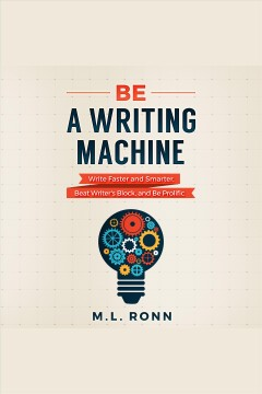 Be a writing machine. Write Faster and Smarter, Beat Writer's Block, And Be Prolific [electronic resource] / M.l. Ronn.