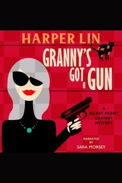 Granny's got a gun [electronic resource] / Harper Lin.