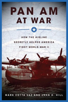 Pan Am at War : How the Airline Secretly Helped America Fight World War II