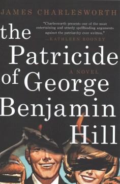 The patricide of George Benjamin Hill : a novel / James Charlesworth.