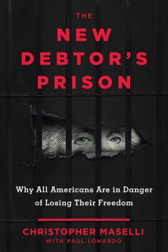 The New Debtors' Prison : Why All Americans Are in Danger of Losing Their Freedom