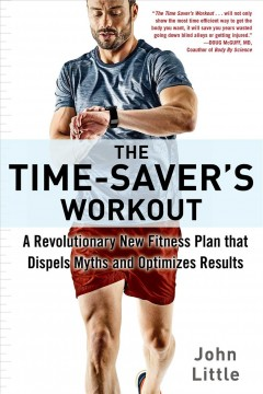 The Time-Saver's Workout : A Revolutionary New Fitness Plan That Dispels Myths and Optimizes Results