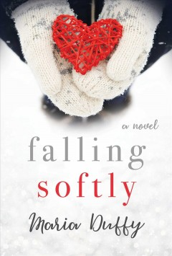 Falling softly : a novel