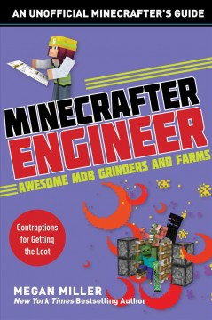 Minecrafter Engineer : Awesome Mob Grinders and Farms: Contraptions for Getting the Loot
