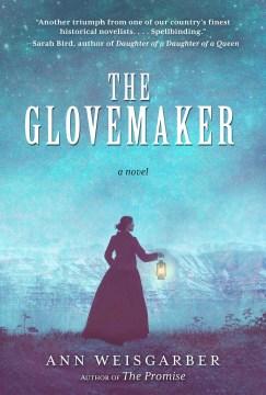 The glovemaker : a novel / Ann Weisgarber.