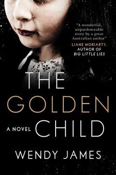 The golden child : a novel Wendy James.