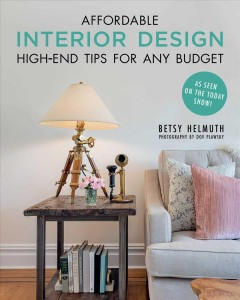 Affordable interior design : high-end tips for any budget / Betsy Helmuth ; photography by Dov Plawsky.