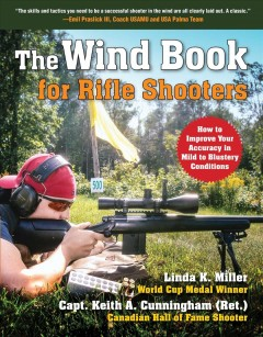 The Wind Book for Rifle Shooters : How to Improve Your Accuracy in Mild to Blustery Conditions