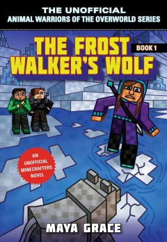 The Frost Walker's Wolf : An Unofficial Minecrafter's Novel