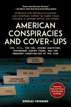 American Conspiracies and Cover-Ups : JFK, 9/11, The Fed, Rigged Elections, Suppressed Cancer Cures, and the Greatest Conspiracies of Our Time