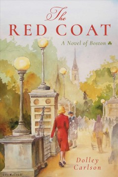 The red coat : a novel of Boston / Dolley Carlson.