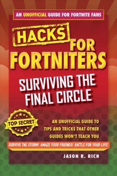 Fortnite Battle Royale hacks : surviving the final circle : an unofficial guide to tips and tricks that other guides won't teach you Jason R. Rich.