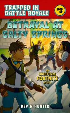 Betrayal at Salty Springs : an unofficial Fortnite novel Devon Hunter.