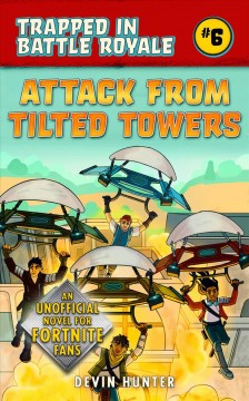 Attack from Tilted Towers : An Unofficial Novel of Fortnite