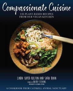 Compassionate Cuisine : 125 Plant-Based Recipes from Our Vegan Kitchen