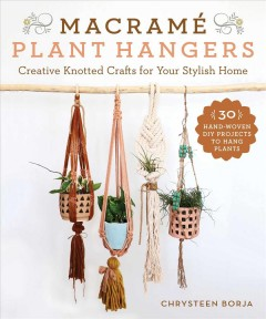 Macramé Plant Hangers : 30 Creative Knotted Crafts for Your Stylish Home