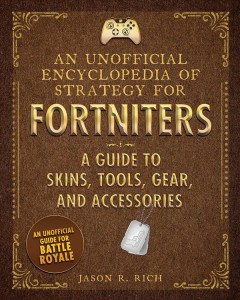 An Unofficial Encyclopedia of Strategy for Fortniters : A Guide to Skins, Tools, Gear, and Accessories