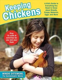 Keeping chickens : a kid's guide to everything you need to know about breeds, coops, behavior, eggs, and more!
