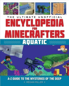 The Ultimate Unofficial Encyclopedia for Minecrafters - Aquatic : An Aئz Guide to the Mysteries of the Deep
