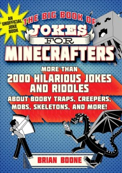 The Big Book of Jokes for Minecrafters : More Than 2000 Hilarious Jokes and Riddles About Booby Traps, Creepers, Mobs, Skeletons, and More!