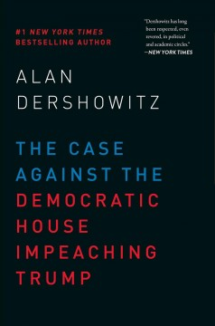 The case against the Democratic House impeaching Trump / Alan Dershowitz.