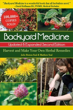 Backyard medicine : harvest and make your own herbal remedies / Julie Bruton-Seal, Matthew Seal.