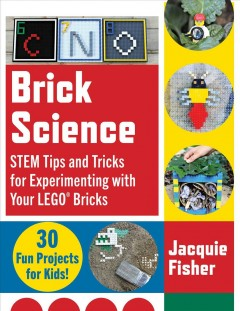 Brick Science : Stem Tips and Tricks for Experimenting With Your Lego Bricks