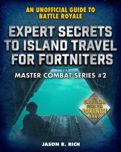 Expert Secrets to Island Travel for Fortniters : An Unofficial Guide to Battle Royale