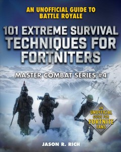 101 Extreme Survival Techniques for Fortniters : An Unofficial Guide to Fortnite Battle Royale